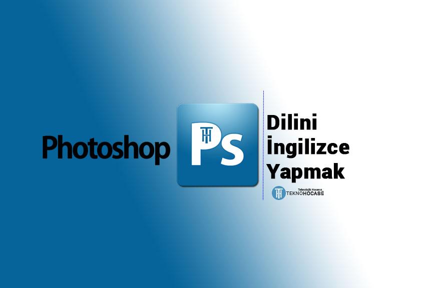 Türkçe Adobe Photoshop'un Dilini İngilizce Yapmak